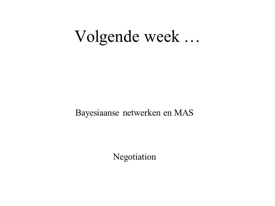 Volgende week … Bayesiaanse netwerken en MAS Negotiation