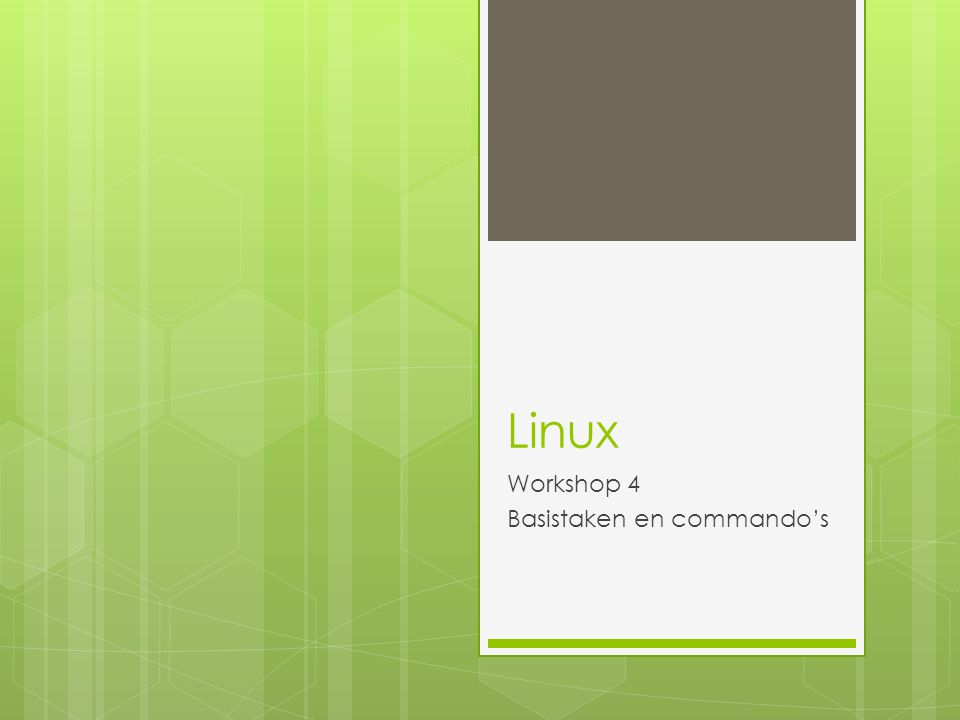 Linux Workshop 4 Basistaken en commando's