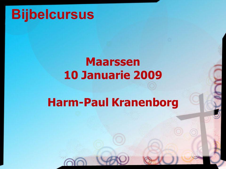 Maarssen 10 Januarie 2009 Harm-Paul Kranenborg Bijbelcursus