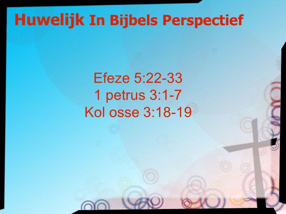 Huwelijk In Bijbels Perspectief Efeze 5:22-33 1 petrus 3:1-7 Kol osse 3:18-19