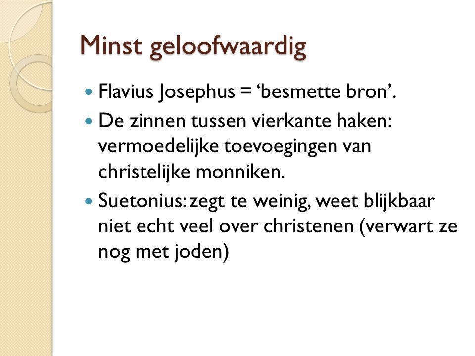 Minst geloofwaardig Flavius Josephus = 'besmette bron'. De zinnen tussen vierkante haken: vermoedelijke toevoegingen van christelijke monniken. Sueton