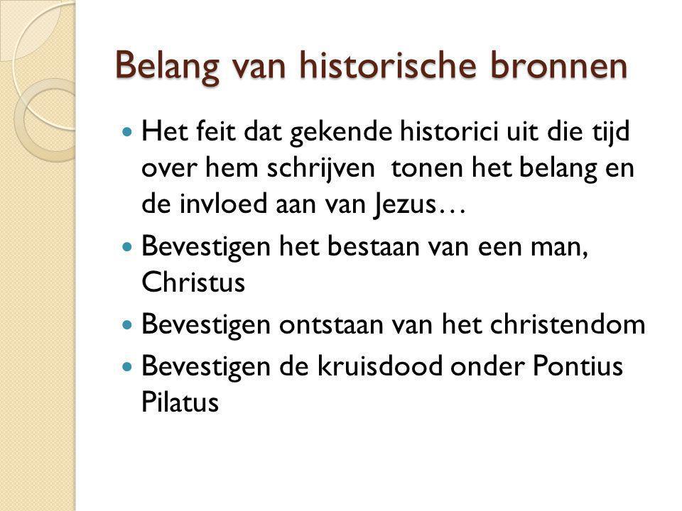 Belang van historische bronnen Het feit dat gekende historici uit die tijd over hem schrijven tonen het belang en de invloed aan van Jezus… Bevestigen