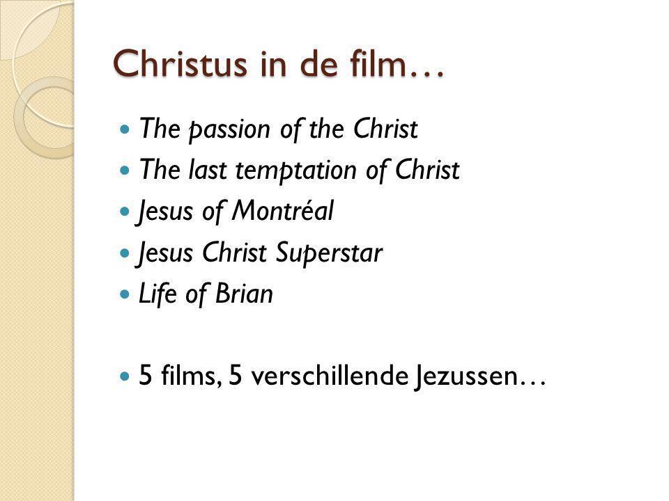 Christus in de film… The passion of the Christ The last temptation of Christ Jesus of Montréal Jesus Christ Superstar Life of Brian 5 films, 5 verschi