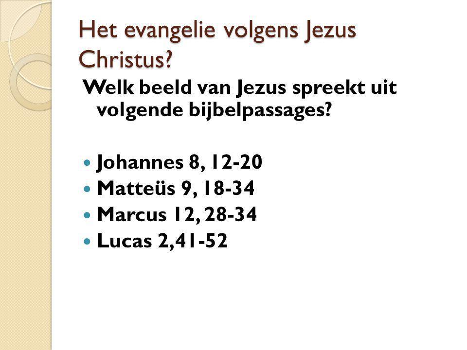 Het evangelie volgens Jezus Christus? Welk beeld van Jezus spreekt uit volgende bijbelpassages? Johannes 8, 12-20 Matteüs 9, 18-34 Marcus 12, 28-34 Lu