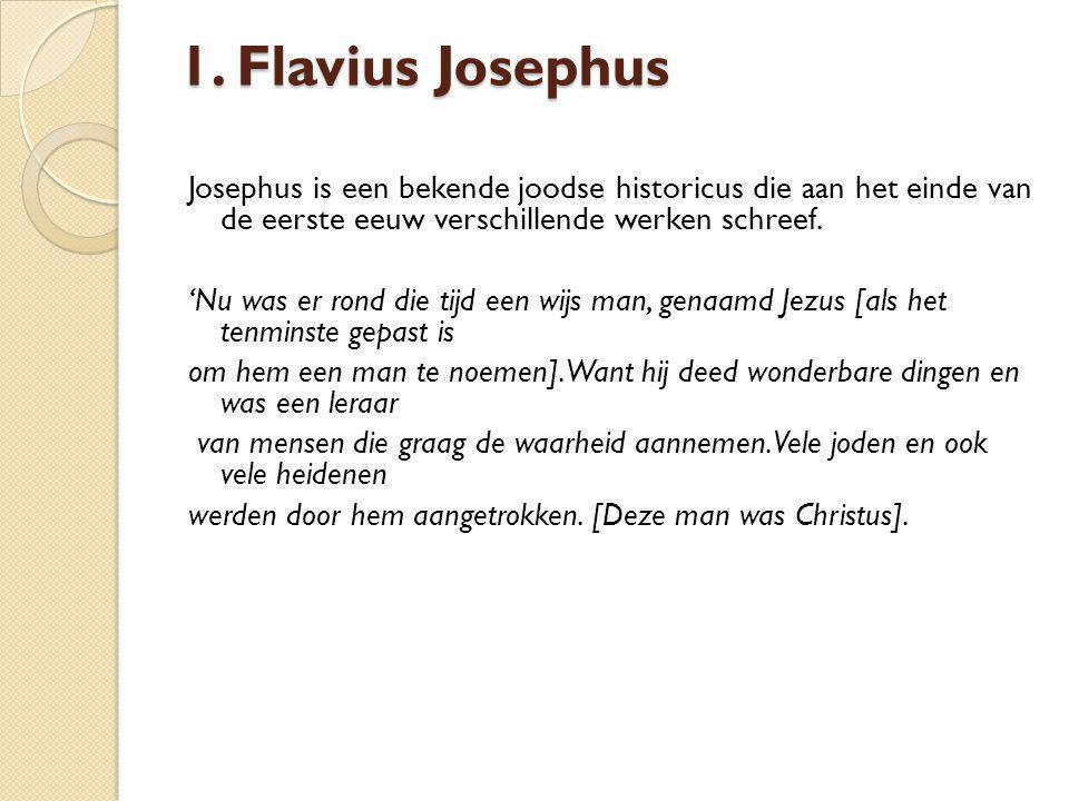 1. Flavius Josephus Josephus is een bekende joodse historicus die aan het einde van de eerste eeuw verschillende werken schreef. 'Nu was er rond die t