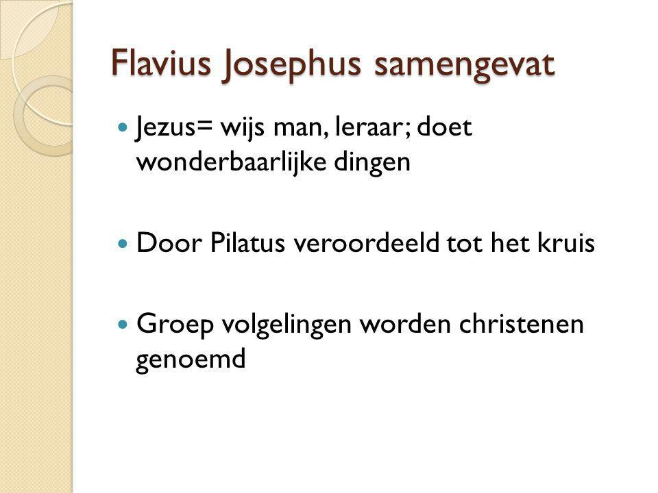 Flavius Josephus samengevat Jezus= wijs man, leraar; doet wonderbaarlijke dingen Door Pilatus veroordeeld tot het kruis Groep volgelingen worden chris