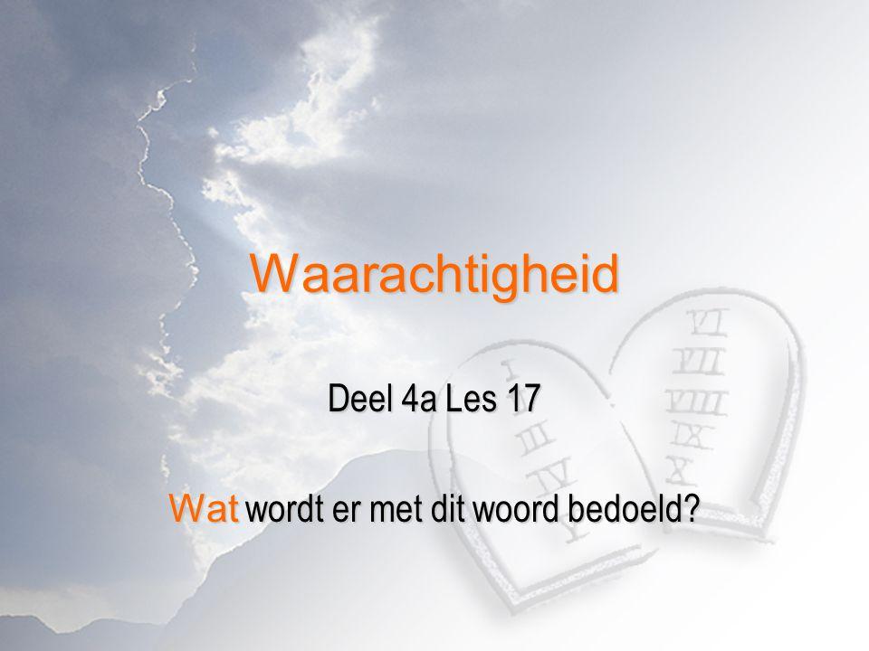 Waarachtigheid Deel 4a Les 17 Wat wordt er met dit woord bedoeld?