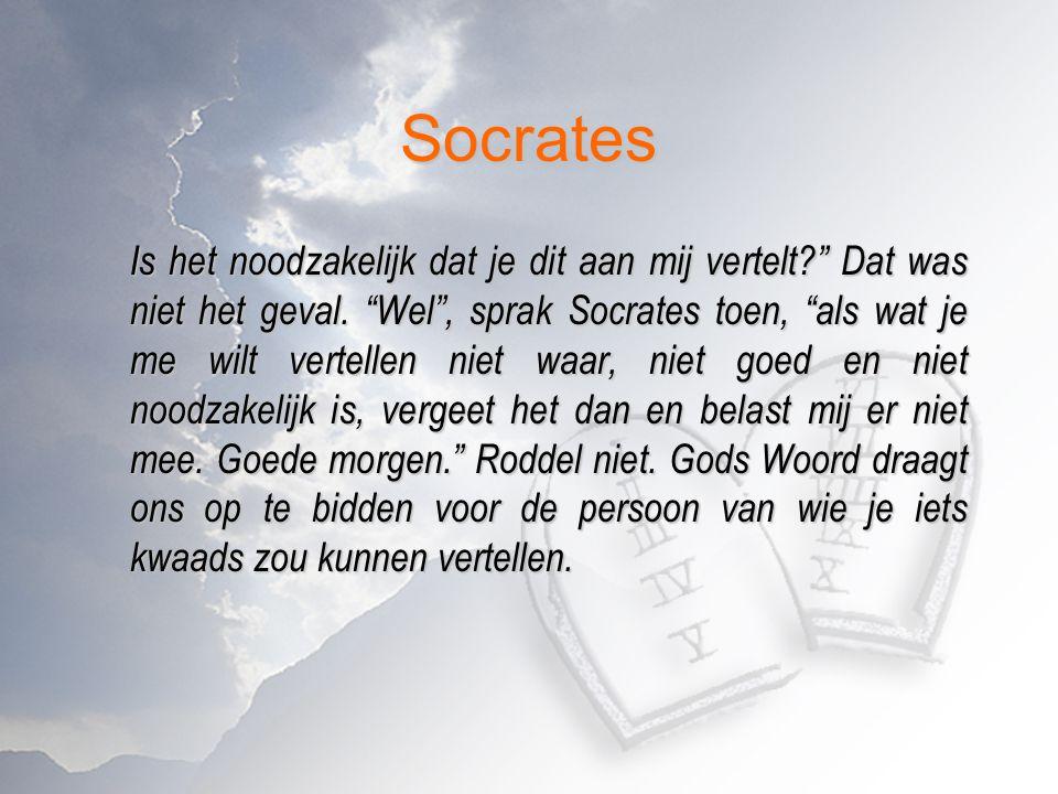 """Socrates Is het noodzakelijk dat je dit aan mij vertelt?"""" Dat was niet het geval. """"Wel"""", sprak Socrates toen, """"als wat je me wilt vertellen niet waar,"""