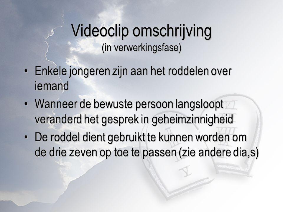 Videoclip omschrijving (in verwerkingsfase) Enkele jongeren zijn aan het roddelen over iemandEnkele jongeren zijn aan het roddelen over iemand Wanneer