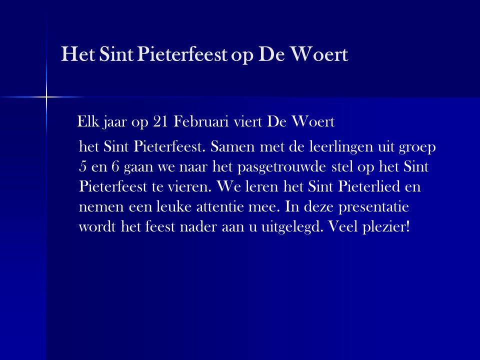 Het Sint Pieterfeest op De Woert Elk jaar op 21 Februari viert De Woert het Sint Pieterfeest. Samen met de leerlingen uit groep 5 en 6 gaan we naar he