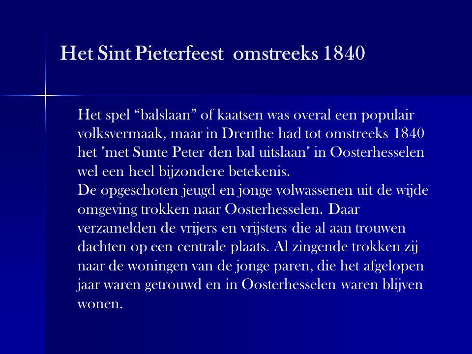Het Sint Pieterfeest omstreeks 1840 Bij de woningen aangekomen, sloegen de pasgetrouwde jonge mannen driemaal achterelkaar een kaatsbal uit de plenter.
