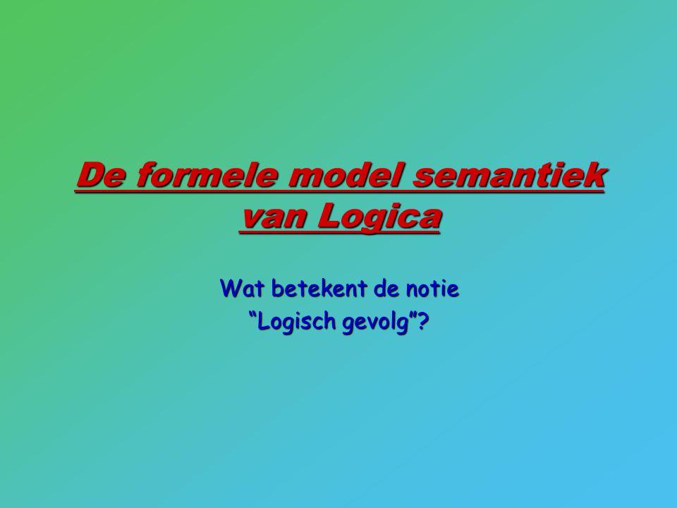 """De formele model semantiek van Logica Wat betekent de notie """"Logisch gevolg""""?"""