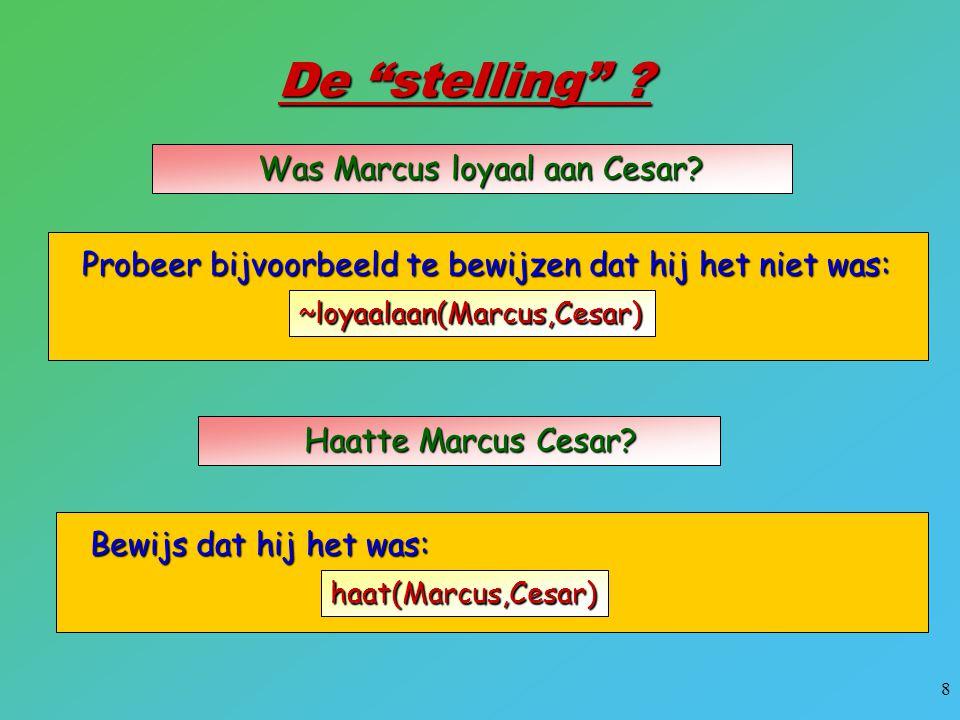 """8 Bewijs dat hij het was: De """"stelling"""" ? Was Marcus loyaal aan Cesar? Haatte Marcus Cesar? haat(Marcus,Cesar) Probeer bijvoorbeeld te bewijzen dat hi"""