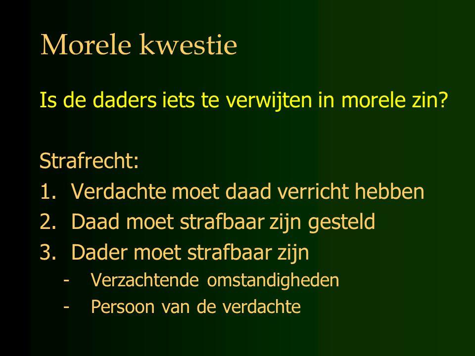 Morele kwestie Is de daders iets te verwijten in morele zin.