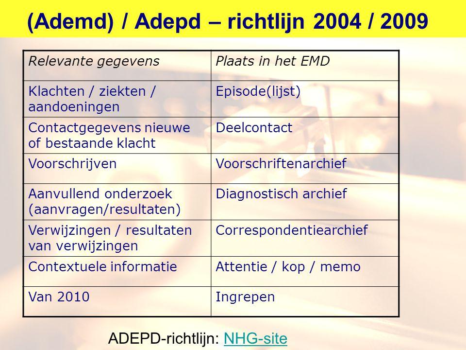 (Ademd) / Adepd – richtlijn 2004 / 2009 Relevante gegevensPlaats in het EMD Klachten / ziekten / aandoeningen Episode(lijst) Contactgegevens nieuwe of