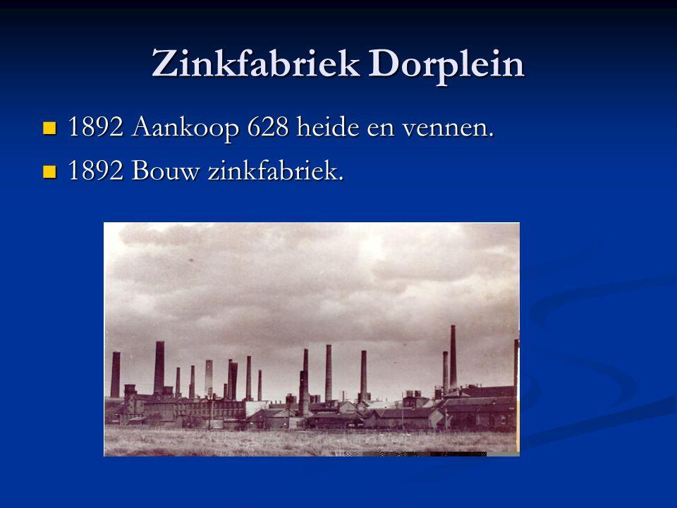 Zinkfabriek Dorplein 1892 Aankoop 628 heide en vennen. 1892 Aankoop 628 heide en vennen. 1892 Bouw zinkfabriek. 1892 Bouw zinkfabriek.