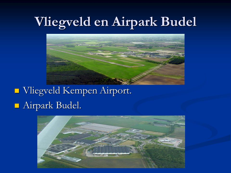 Vliegveld en Airpark Budel Vliegveld Kempen Airport. Vliegveld Kempen Airport. Airpark Budel. Airpark Budel.