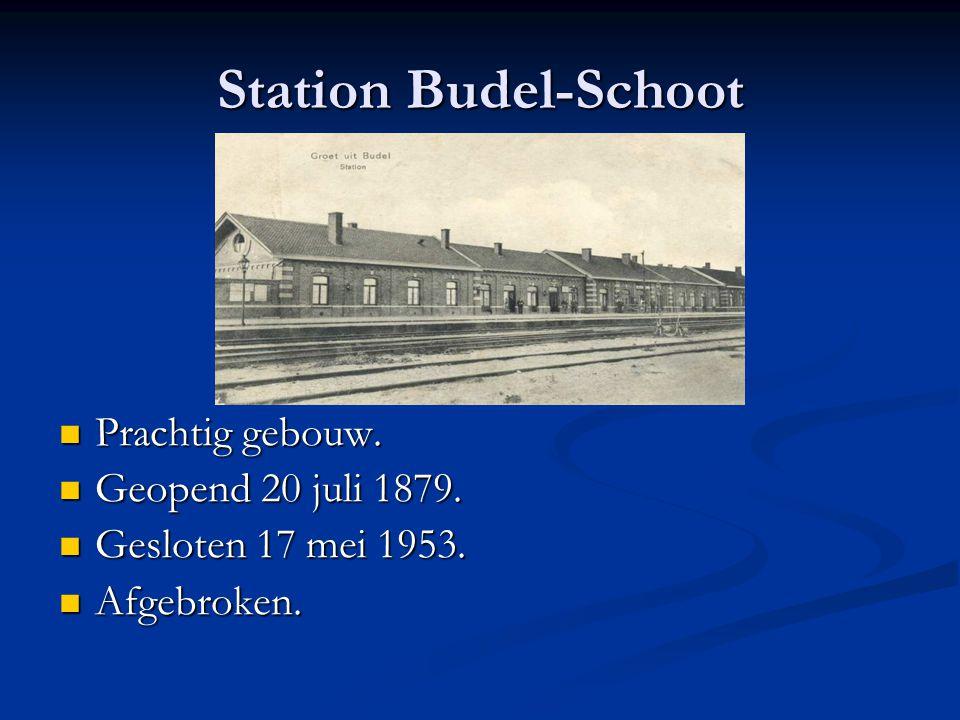 Station Budel-Schoot Prachtig gebouw. Prachtig gebouw. Geopend 20 juli 1879. Geopend 20 juli 1879. Gesloten 17 mei 1953. Gesloten 17 mei 1953. Afgebro