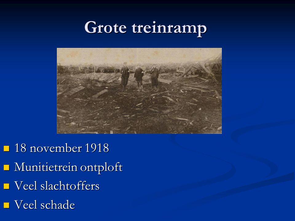 Grote treinramp 18 november 1918 18 november 1918 Munitietrein ontploft Munitietrein ontploft Veel slachtoffers Veel slachtoffers Veel schade Veel sch