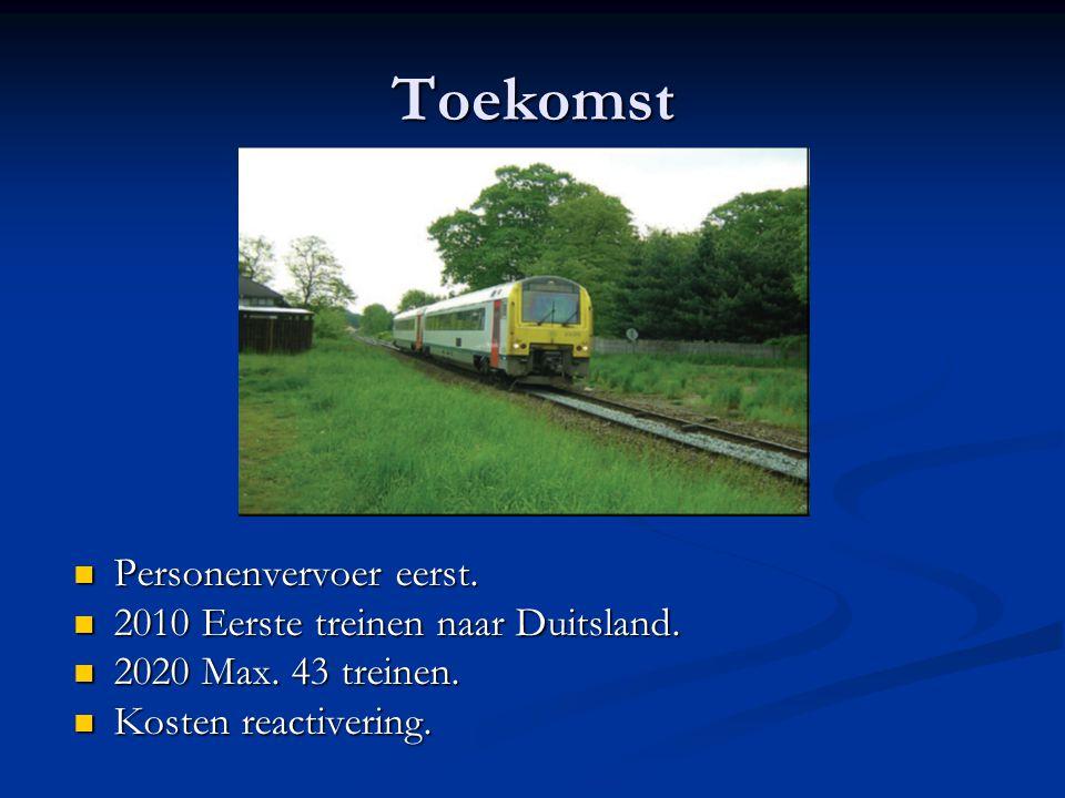 Toekomst Personenvervoer eerst. Personenvervoer eerst. 2010 Eerste treinen naar Duitsland. 2010 Eerste treinen naar Duitsland. 2020 Max. 43 treinen. 2