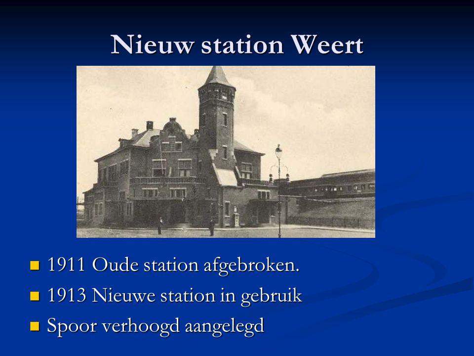 Nieuw station Weert 1911 Oude station afgebroken. 1911 Oude station afgebroken. 1913 Nieuwe station in gebruik 1913 Nieuwe station in gebruik Spoor ve