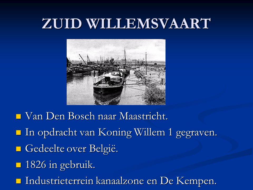 ZUID WILLEMSVAART Van Den Bosch naar Maastricht. Van Den Bosch naar Maastricht. In opdracht van Koning Willem 1 gegraven. In opdracht van Koning Wille