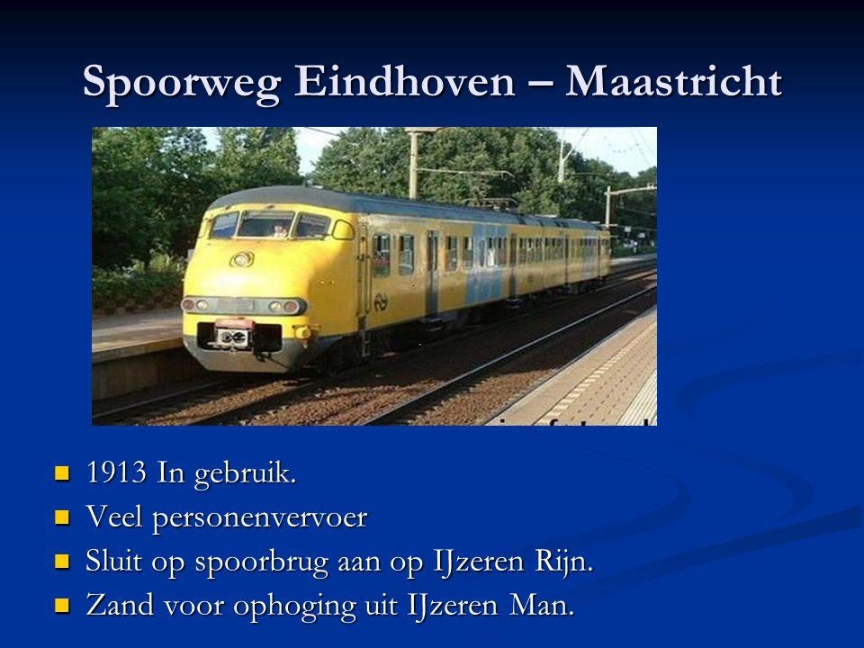 Spoorweg Eindhoven – Maastricht 1913 In gebruik. 1913 In gebruik. Veel personenvervoer Veel personenvervoer Sluit op spoorbrug aan op IJzeren Rijn. Sl