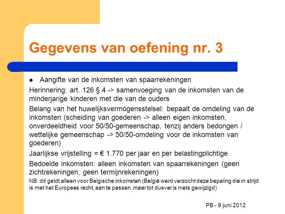 Gegevens van oefening nr. 3 Aangifte van de inkomsten van spaarrekeningen Herinnering: art. 126 § 4 -> samenvoeging van de inkomsten van de minderjari