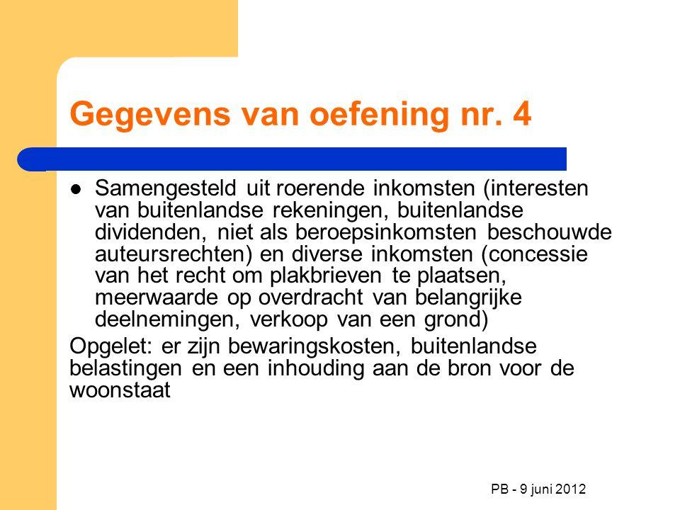 PB - 9 juni 2012 Gegevens van oefening nr. 4 Samengesteld uit roerende inkomsten (interesten van buitenlandse rekeningen, buitenlandse dividenden, nie