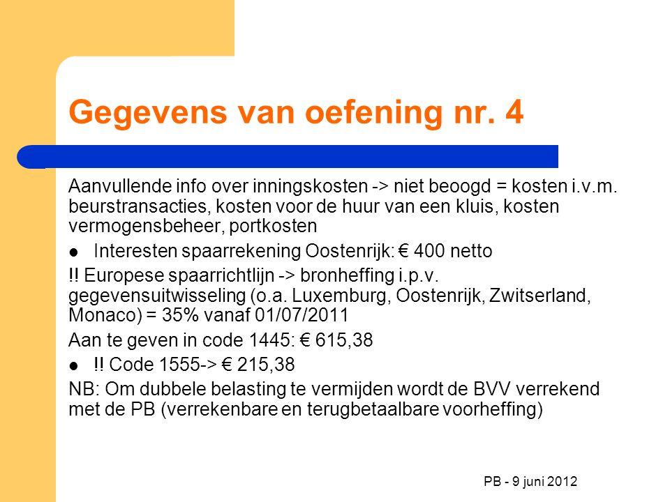 PB - 9 juni 2012 Gegevens van oefening nr. 4 Aanvullende info over inningskosten -> niet beoogd = kosten i.v.m. beurstransacties, kosten voor de huur