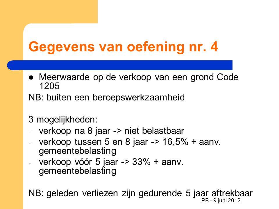 PB - 9 juni 2012 Gegevens van oefening nr. 4 Meerwaarde op de verkoop van een grond Code 1205 NB: buiten een beroepswerkzaamheid 3 mogelijkheden: - ve