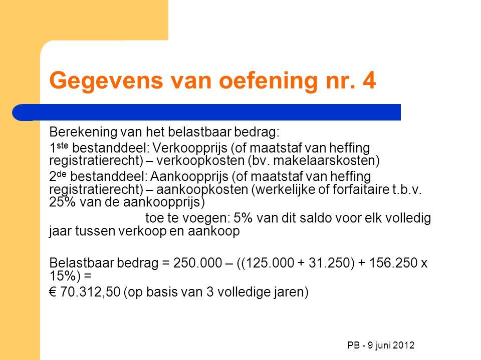 PB - 9 juni 2012 Gegevens van oefening nr. 4 Berekening van het belastbaar bedrag: 1 ste bestanddeel: Verkoopprijs (of maatstaf van heffing registrati