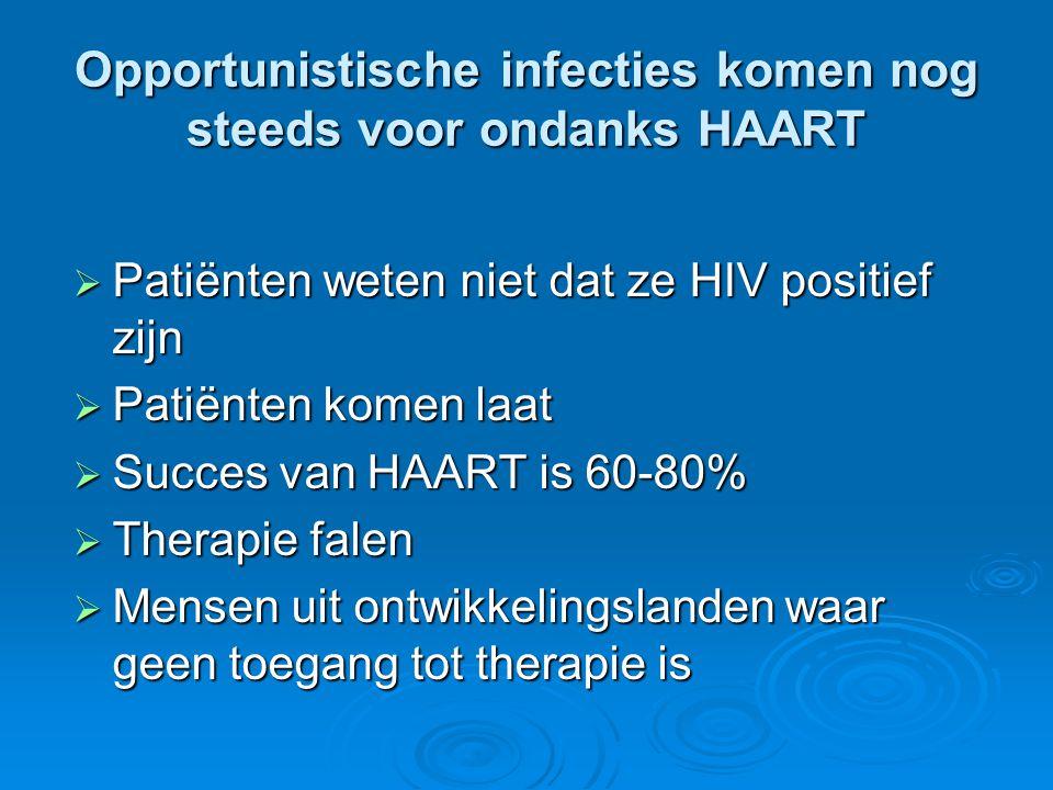 Opportunistische infecties komen nog steeds voor ondanks HAART  Patiënten weten niet dat ze HIV positief zijn  Patiënten komen laat  Succes van HAA