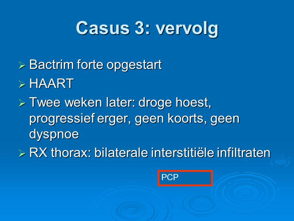 Casus 3: vervolg  Bactrim forte opgestart  HAART  Twee weken later: droge hoest, progressief erger, geen koorts, geen dyspnoe  RX thorax: bilatera