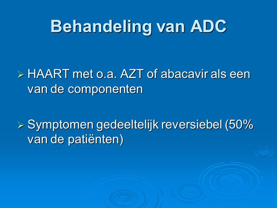 Behandeling van ADC  HAART met o.a. AZT of abacavir als een van de componenten  Symptomen gedeeltelijk reversiebel (50% van de patiënten)