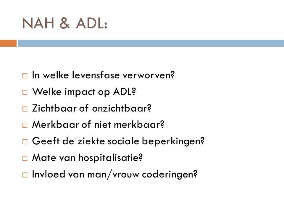NAH & ADL:  In welke levensfase verworven. Welke impact op ADL.
