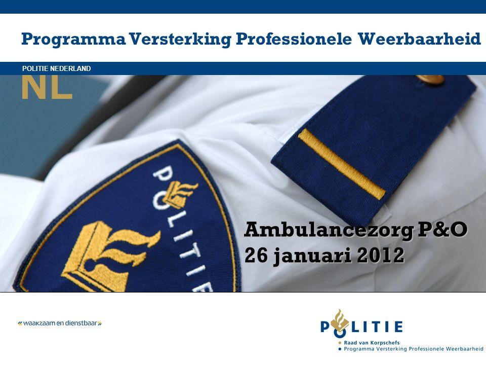 NL POLITIE NEDERLAND Programma Versterking Professionele Weerbaarheid Ambulancezorg P&O 26 januari 2012