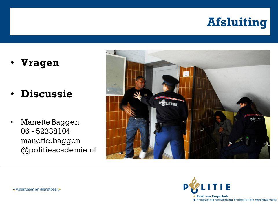 Vragen Discussie Manette Baggen 06 - 52338104 manette.baggen @politieacademie.nl Afsluiting