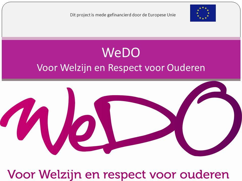 WeDO Voor Welzijn en Respect voor Ouderen Dit project is mede gefinancierd door de Europese Unie