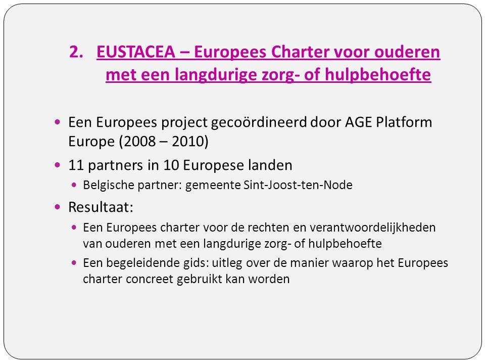 2.EUSTACEA – Europees Charter voor ouderen met een langdurige zorg- of hulpbehoefte Een Europees project gecoördineerd door AGE Platform Europe (2008