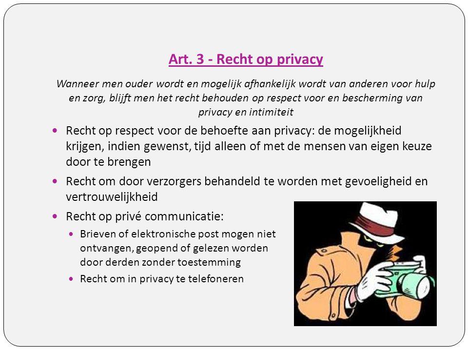 Art. 3 - Recht op privacy Wanneer men ouder wordt en mogelijk afhankelijk wordt van anderen voor hulp en zorg, blijft men het recht behouden op respec