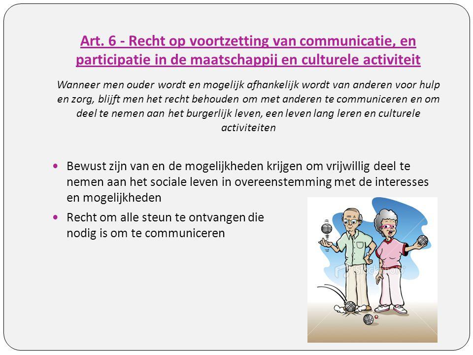 Art. 6 - Recht op voortzetting van communicatie, en participatie in de maatschappij en culturele activiteit Wanneer men ouder wordt en mogelijk afhank