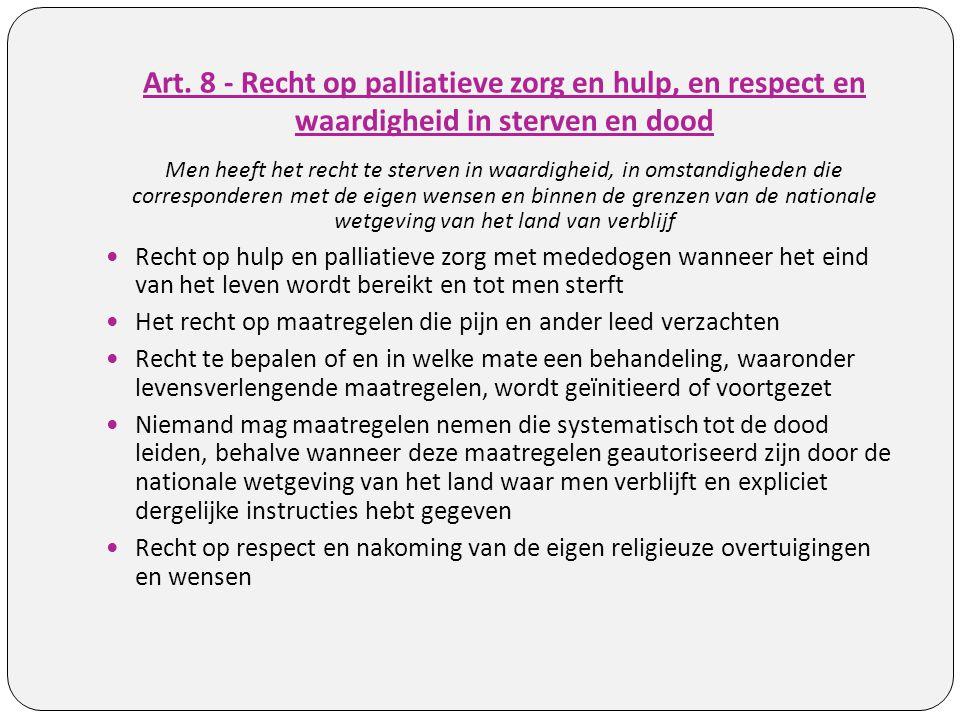 Art. 8 - Recht op palliatieve zorg en hulp, en respect en waardigheid in sterven en dood Men heeft het recht te sterven in waardigheid, in omstandighe