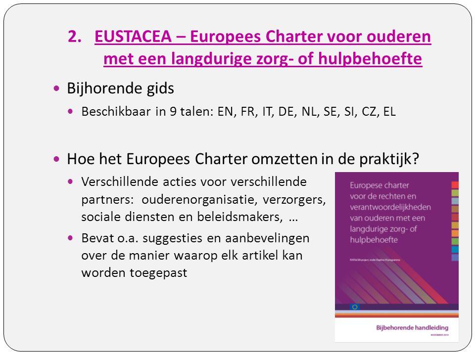 2.EUSTACEA – Europees Charter voor ouderen met een langdurige zorg- of hulpbehoefte Bijhorende gids Beschikbaar in 9 talen: EN, FR, IT, DE, NL, SE, SI