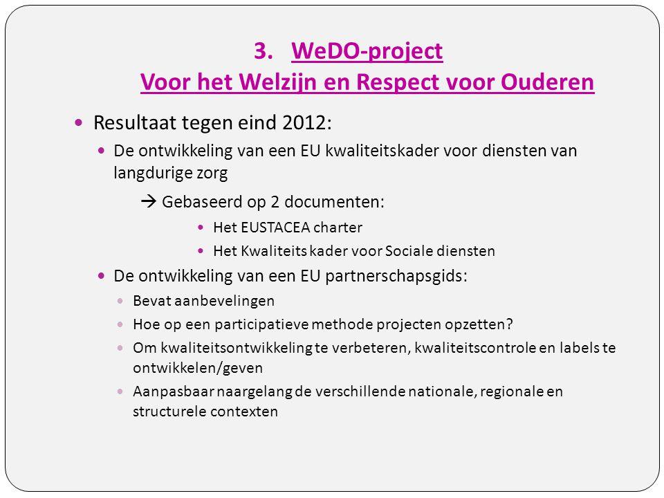 3.WeDO-project Voor het Welzijn en Respect voor Ouderen Resultaat tegen eind 2012: De ontwikkeling van een EU kwaliteitskader voor diensten van langdu