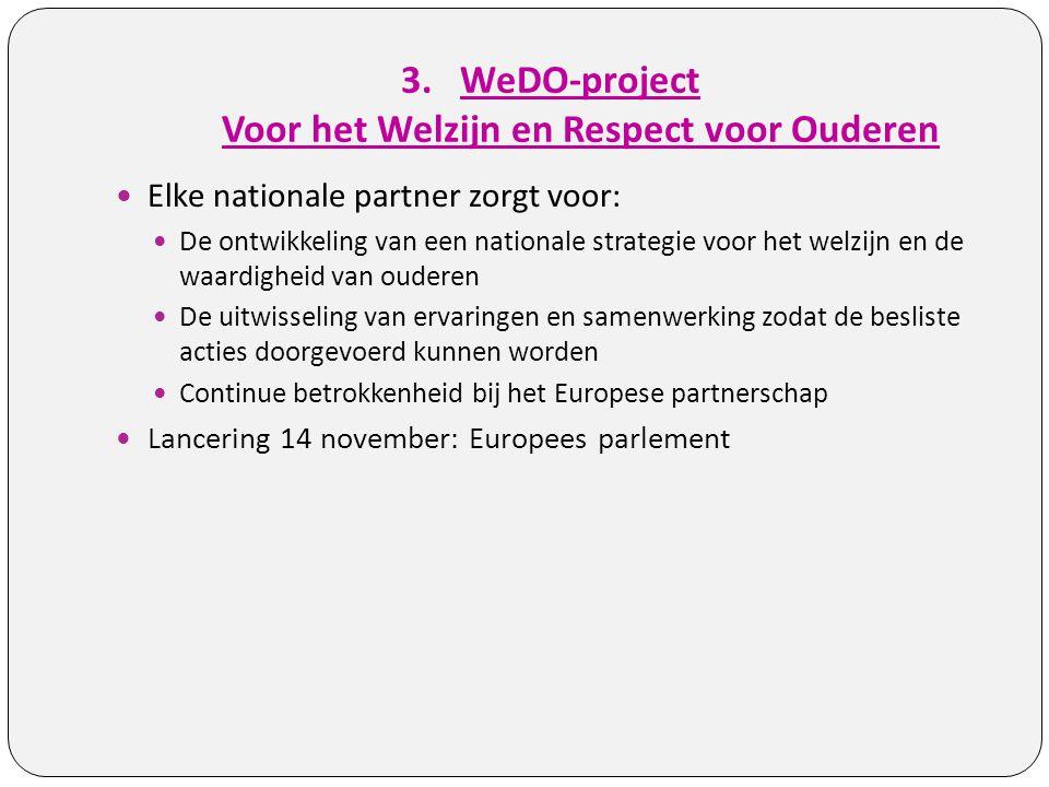 3.WeDO-project Voor het Welzijn en Respect voor Ouderen Elke nationale partner zorgt voor: De ontwikkeling van een nationale strategie voor het welzij
