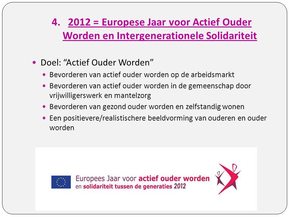 """4.2012 = Europese Jaar voor Actief Ouder Worden en Intergenerationele Solidariteit Doel: """"Actief Ouder Worden"""" Bevorderen van actief ouder worden op d"""