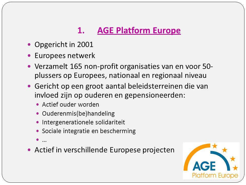 1.AGE Platform Europe Opgericht in 2001 Europees netwerk Verzamelt 165 non-profit organisaties van en voor 50- plussers op Europees, nationaal en regi