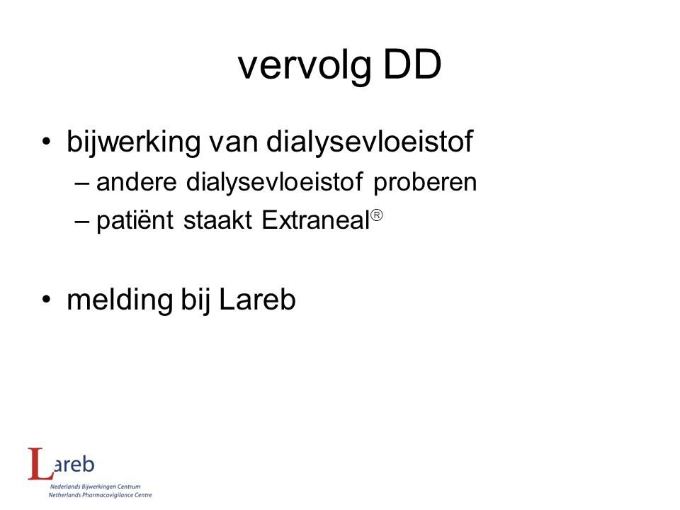 vervolg DD bijwerking van dialysevloeistof –andere dialysevloeistof proberen –patiënt staakt Extraneal  melding bij Lareb