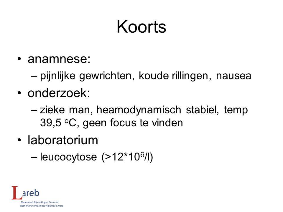 Koorts anamnese: –pijnlijke gewrichten, koude rillingen, nausea onderzoek: –zieke man, heamodynamisch stabiel, temp 39,5 o C, geen focus te vinden lab